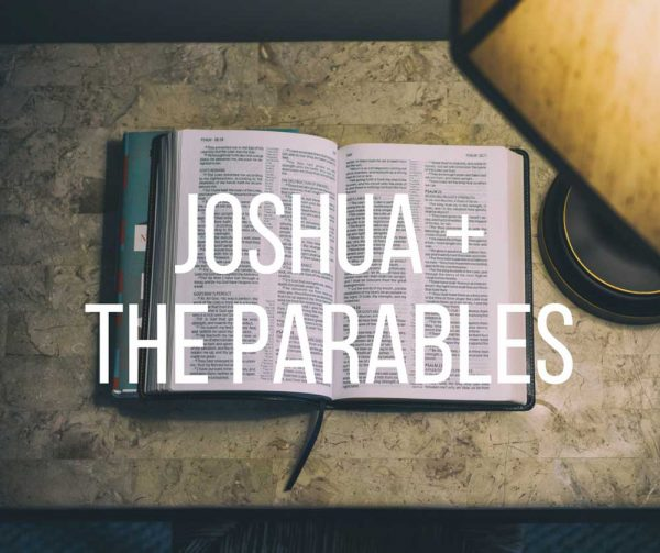 Joshua & the Parables